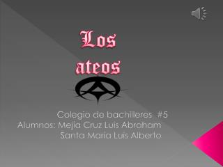 Colegio de bachilleres  #5 Alumnos: Mejía Cruz Luis Abraham
