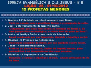 IGREJA EVANGÉLICA S.O.S JESUS - E B LIÇÃO  25 - 01/10/2012 12 PROFETAS MENORES