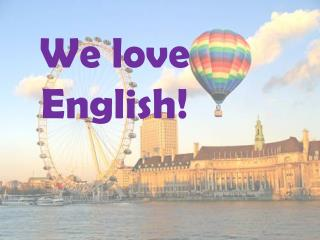We love  English!