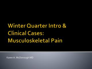 Winter Quarter Intro & Clinical Cases:  Musculoskeletal Pain