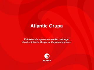 Atlantic Grupa Potpisivanje ugovora o market making-u  dionica Atlantic Grupe na Zagrebačkoj burzi