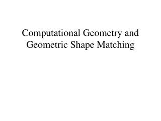 Computational Geometry and Geometric Shape Matching