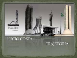 LÚCIO COSTA. TRAJETORIA: