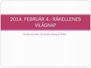2014. FEBRUÁR 4.- RÁKELLENES VILÁGNAP