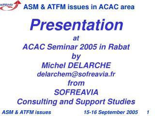 Presentation at ACAC Seminar 2005 in Rabat by Michel DELARCHE delarchem@sofreavia.fr from