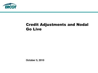 Credit Adjustments and Nodal Go Live