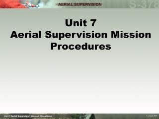 Unit 7 Aerial Supervision Mission Procedures