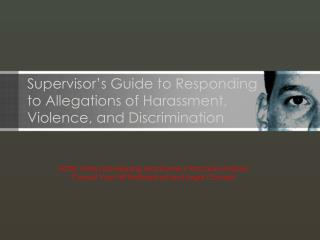 Supervisor s Guide to Responding to Allegations of Harassment, Violence, and Discrimination