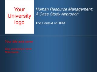 Human Resource Management:  A Case Study Approach The Context of HRM