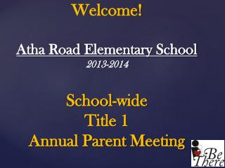 Welcome! Atha Road Elementary School  2013-2014 School-wide Title 1  Annual Parent Meeting