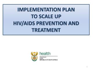IMPLEMENTATION PLAN TO SCALE UP HIV/AIDS PREVENTION AND TREATMENT