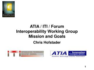 ATIA / ITI / Forum  Interoperability Working Group  Mission and Goals