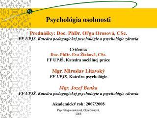 Psychológia osobnosti Prednášky: Doc. PhDr. Oľga Orosová, CSc.