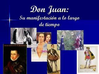 Don Juan: Su manifestaci�n  a lo largo de tiempo