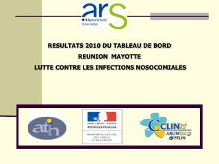 RESULTATS 2010 DU TABLEAU DE BORD REUNION  MAYOTTE  LUTTE CONTRE LES INFECTIONS NOSOCOMIALES