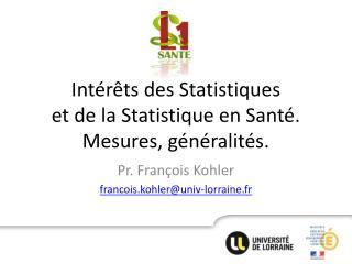 Intérêts des Statistiques  et de la Statistique en Santé. Mesures, généralités.