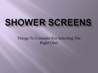 Shower Screens Things To Consider For Selecting The Right On