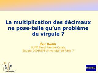 La multiplication des décimaux  ne pose-telle qu'un problème de virgule ? Éric Roditi