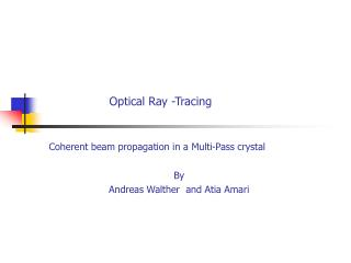 Optical Ray -Tracing Coherent beam propagation in a Multi -Pass  crystal