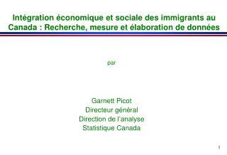 par Garnett Picot Directeur général Direction de l'analyse Statistique Canada