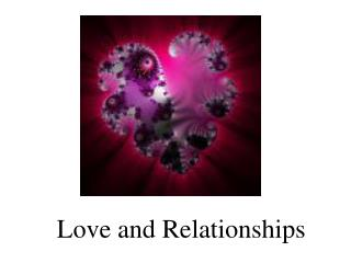 Love and Relationships - PowerPoint Presentation