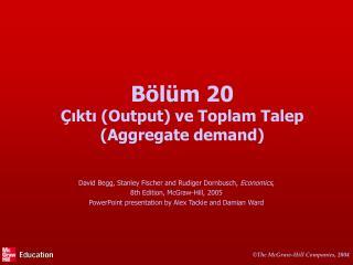 Bölüm  20 Çıktı (O utput ) ve Toplam Talep (A ggregate demand )