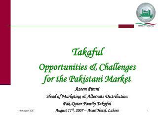 Takaful Opportunities & Challenges for the Pakistani Market Azeem Pirani