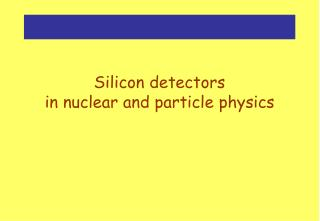 Silicon detectors in nuclear and particle physics
