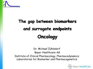 The gap between biomarkers and surrogate endpoints Oncology