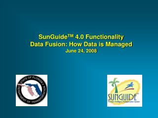SunGuide TM  4.0 Functionality Data Fusion: How Data is Managed June 24, 2008