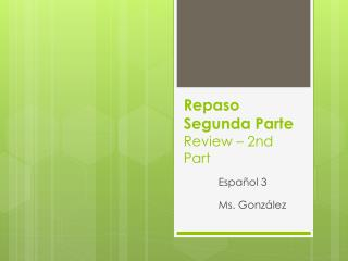 Repaso Segunda Parte Review  – 2nd  P art