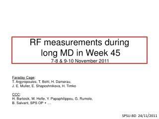 RF measurements during  long MD in Week 45  7-8 & 9-10 November 2011