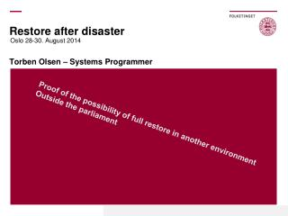 Restore after disaster Torben Olsen –  Systems  Programmer