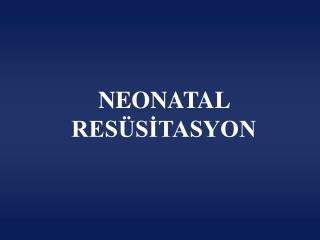 NEONATAL RESÜSİTASYON