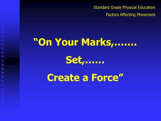 """On Your Marks,……. Set,…… Create a Force"""