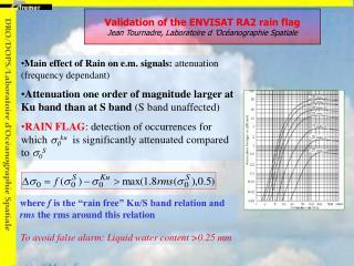 Validation of the ENVISAT RA2 rain flag Jean Tournadre, Laboratoire d'Océanographie Spatiale