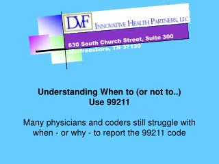 Understanding When to or not to..  Use 99211  Many physicians and coders still struggle with when - or why - to report t