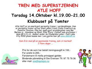 TREN MED SUPERSTJERNEN  ATLE HOFF Torsdag 14.Oktober kl.19.00-21.00 Klubbuset på Tomter
