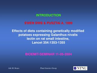 INTRODUCTION EWEN SWB & PUSZTAI A, 1999 Effects of diets containing genetically modified