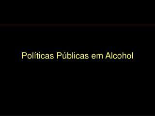 Políticas Públicas em Alcohol