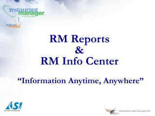 """RM Reports & RM Info Center """"Information Anytime, Anywhere"""""""