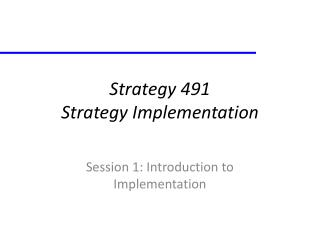 Strategy 491  Strategy Implementation