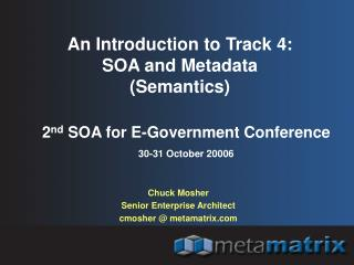 An Introduction to Track 4:  SOA and Metadata  (Semantics)