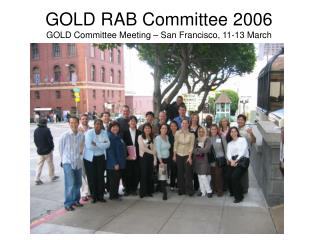 GOLD RAB Committee 2006 GOLD Committee Meeting – San Francisco, 11-13 March