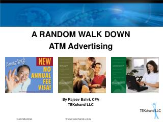 A RANDOM WALK DOWN ATM Advertising By Rajeev Bahri, CFA TEKchand LLC