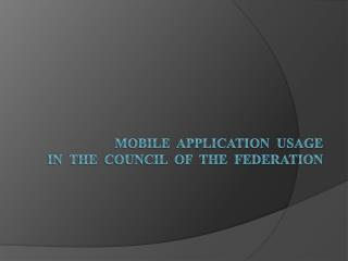 Mobile  application  usage in  the  Council  of  the  Federation