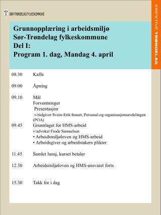 Grunnopplæring i arbeidsmiljø Sør-Trøndelag fylkeskommune  Del I: Program 1. dag, Mandag 4. april