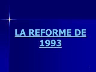 LA REFORME DE 1993