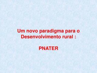 Um novo paradigma para o Desenvolvimento rural : PNATER