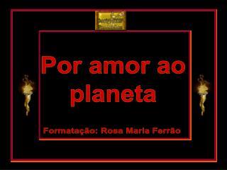 Por amor ao planeta
